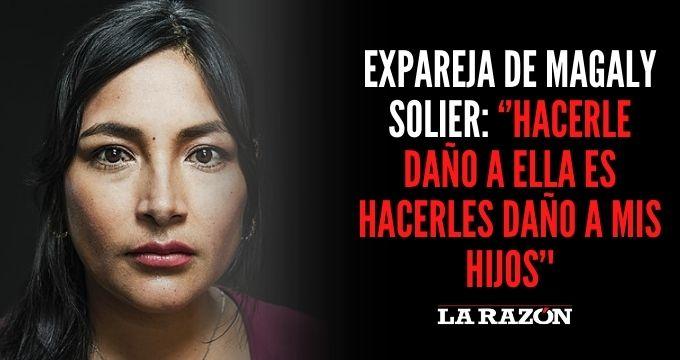 Expareja de Magaly Solier: ''Hacerle daño a ella es hacerles daño a mis hijos''