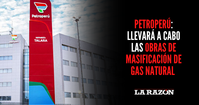 Petroperú: Llevará a cabo las obras de masificación de gas natural
