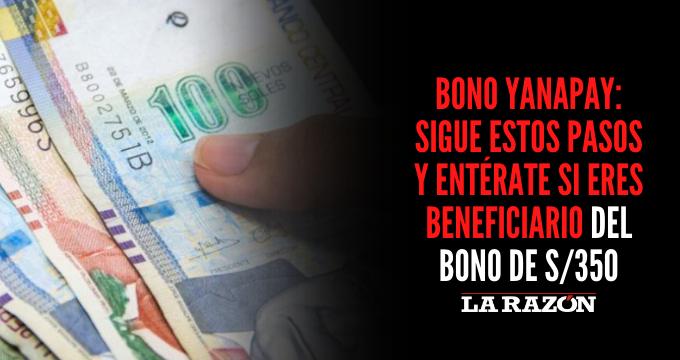 Bono Yanapay: Sigue estos pasos y entérate si eres beneficiario del bono de S/350
