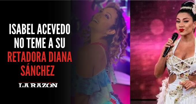 Isabel Acevedo no teme a su retadora Diana Sánchez