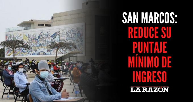 San Marcos: Reduce su puntaje mínimo de ingreso