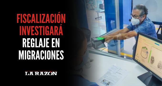Fiscalización investigará reglaje en Migraciones