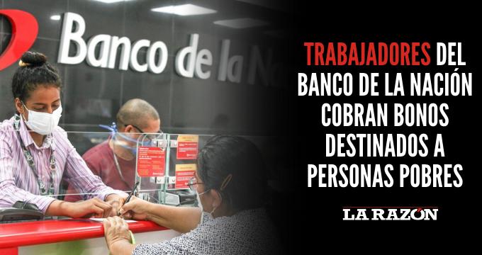 Trabajadores del Banco de la Nación cobran bonos destinados a personas pobres